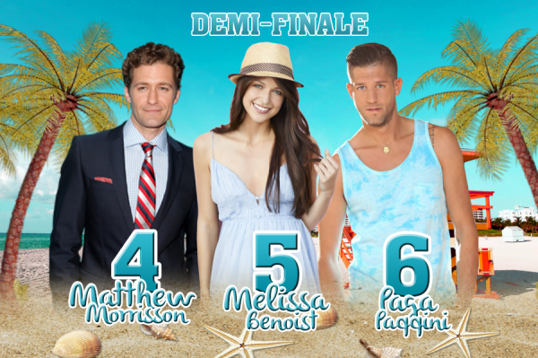 • Demi-Finale : Barbara VS Julia VS Ksenia VS Matthew VS Melissa VS Paga •