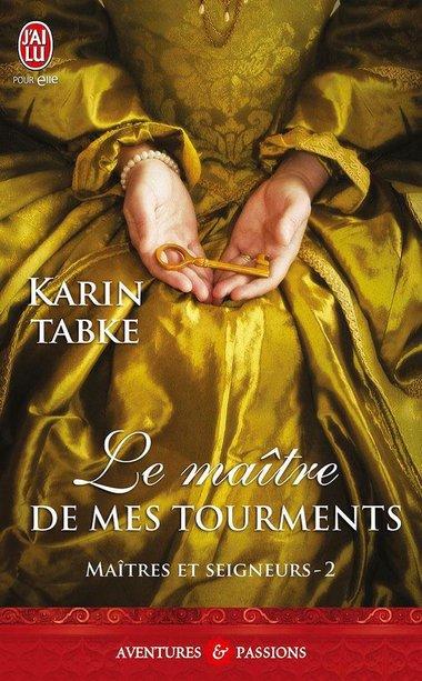 ♥♥ Série Maîtres et seigneurs - Tome 02 Le maître de mes tourments (édition J'ai Lu Pour Elle) ♥♥