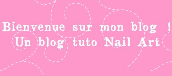 Bienvenue sur mon blog ! Un Blog de Tuto Nail Art !