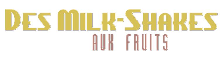 Recette : Milk-Shake aux fruits