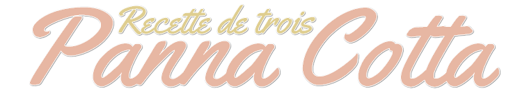 Recette : Trois Panna Cotta