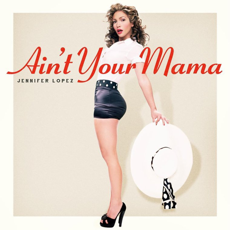 "Jennifer Lopez - ""Ain't Your Mama"""