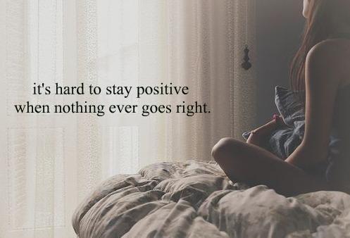 """Chapitre 1 : """" Il est difficile de rester positif quand rien ne va jamais droit... """""""