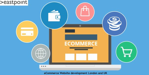 Benefits Associated with eCommerce Website Development London, Cambridge, UK, Twickenham and West London – Eastpoint Software