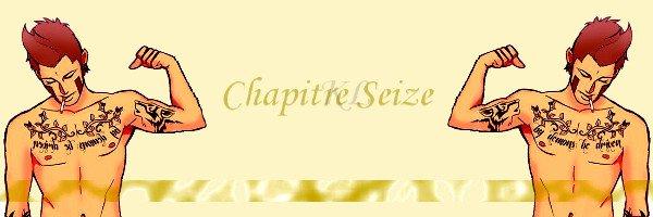 Chapitre Seize