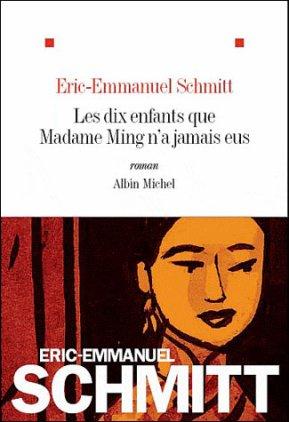 Les dix enfants que Madame Ming n'a jamais eus  -> Eric-Emmanuel Schmitt