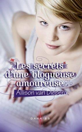 Les secrets d'une blogueuse amoureuse -> Allison  Van  Diepen