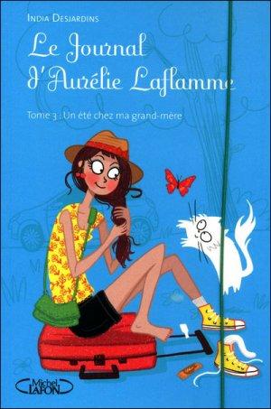 Le journal d'Aurélie Laflamme t3 : Un été chez ma grand-mère -> India Desjardins