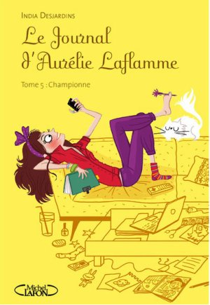 Le journal d'Aurélie Laflamme t5 : Championne -> India Desjardins