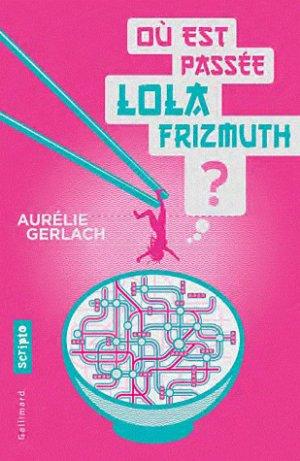Où est passée Lola Frizmuth ? -> Aurélie  Gerlash