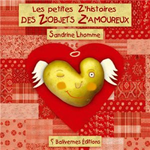 Les petites z'histoires des z'objets z'amoureux -> Sandrine Lhomme