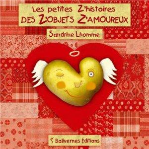 Les petites z'histoires des z'objets z'amoureux -> Sandrine Lhomme