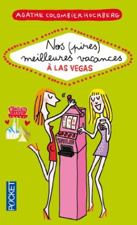 Nos (pires) meilleures vacances à Las Vegas -> Agathe Colombier Hochberg