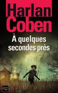 A quelques secondes près -> Harlan Coben