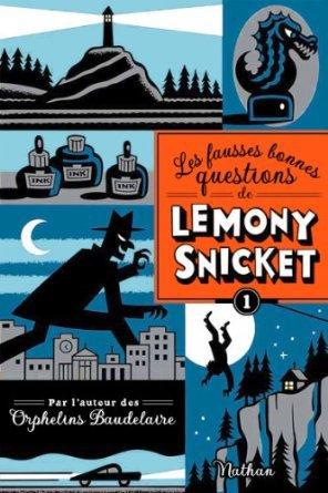 Les fausses bonnes questions de Lemony Snicket t1 -> Par l'auteur des Orphelins Baudelaire