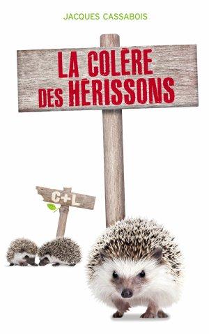 La colère des hérissons ->  Jacques Cassabois