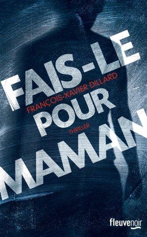 Fais-le pour maman -> François-Xavier Dillard