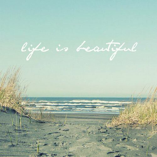 Life is... beautiful ♥