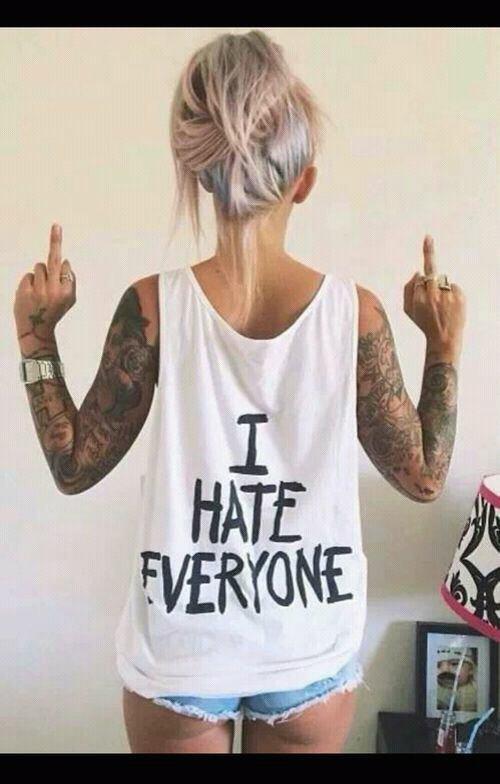 I hate everyone ♥