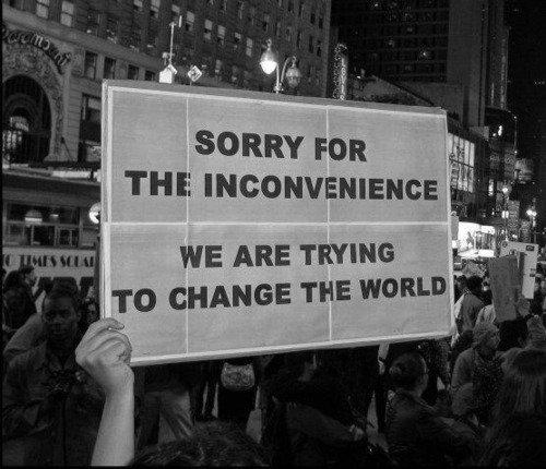 """""""Désoler pour l'inconvénient , nous essayons de changer le monde"""""""