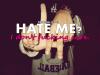 hate me ?