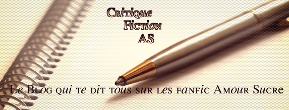 Critique Fiction AS.Le Blog qui te dit tout sur les Fictions sur Amour Sucré