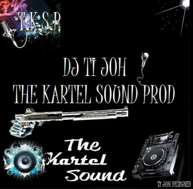 DJ TI JOH THE KARTEL SOUND PROD