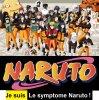 Je suis le symptome Naruto !!!!