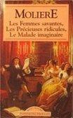 Les Femmes savantes , Les Précieuses ridicules, Le Malade imaginaire