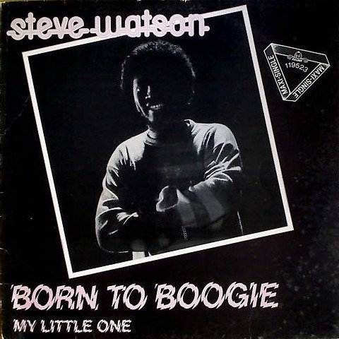 Steve Watson 1981 - Born To Boogie / My Little One