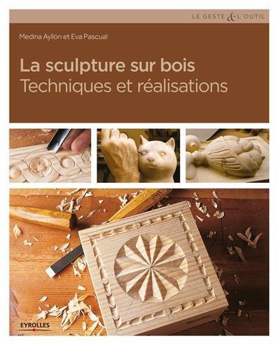 La sculpture sur bois : Techniques et réalisations