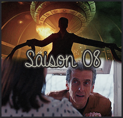 "#  Saison 08 : ""  I'm the Doctor. I've lived for over two thousand years, and not all of them were good. I've made many mistakes, and it's about time I did something about that. """