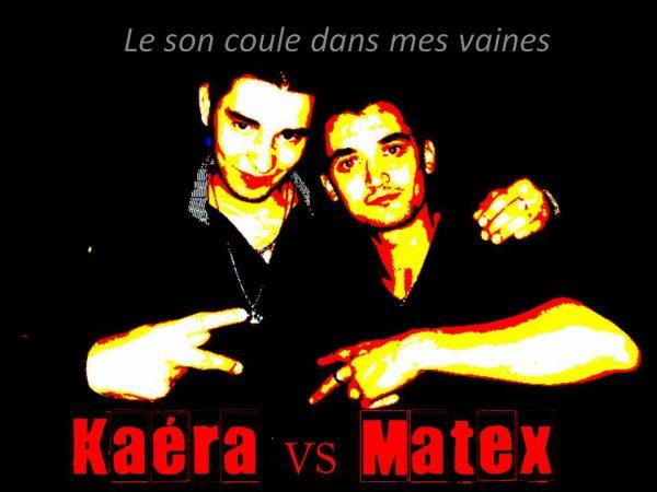 (Le son coule dans mes vaines) Kaéra VS Matex