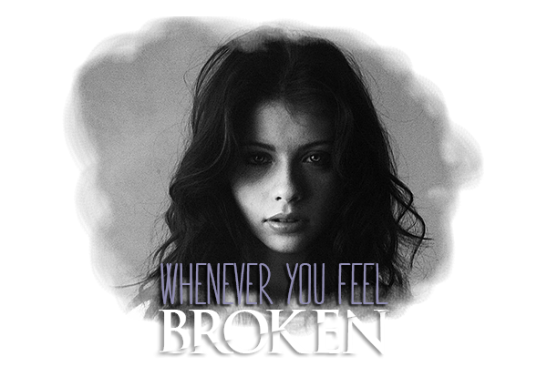 Whenever you feel broken