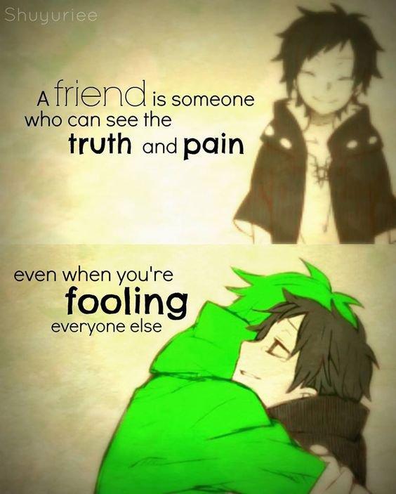 """""""Un ami est quelqu'un qui peut voir la douleur et la tristesse même si tu manipule les autres.'"""""""