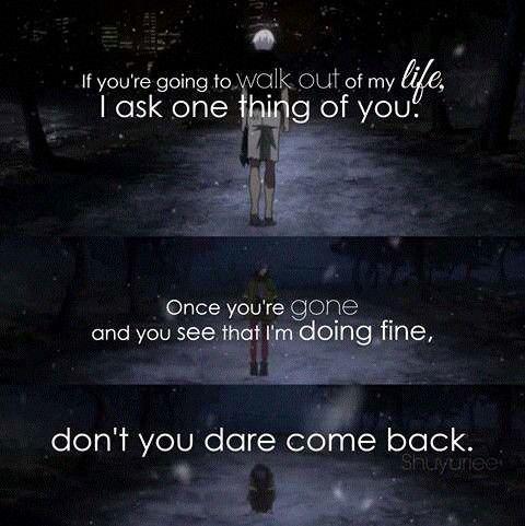 """""""Si vous allez sortir de ma vie, je vous demande une chose. Une fois que vous êtes parti et que vous voyez que je vais bien, n'osez pas revenir."""""""