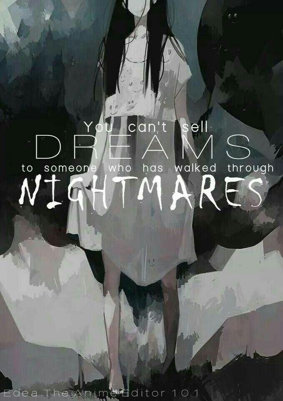 """""""Tu ne peux pas vendre des rêves a quelqu'un qui as traversé des cauchemars. """""""