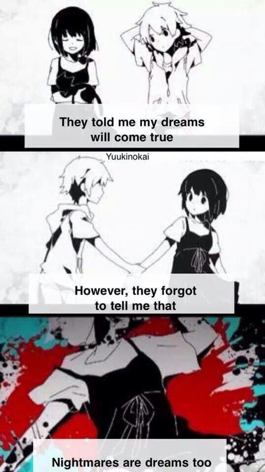 """""""Ils m'ont dit que mes rêves deviendraient réalité, mais ils ont oublié de me dire que les cauchemars sont aussi des rêves."""""""