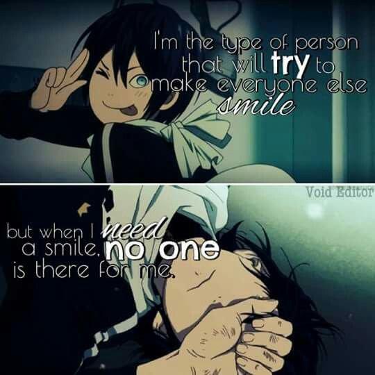 """""""Je suis le genre de personne qui essaie de faire sourire tout le monde. Pourtant quand j'ai besoin de sourire, personne n'est là pour moi."""""""