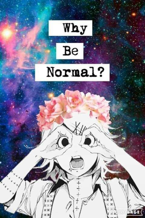 """""""La normalité n'existe pas , il n'existe que des normes imposées par notre société."""""""