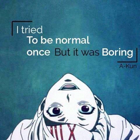 """""""J'ai essayé d'être normal mais c'était ennuyeux"""""""