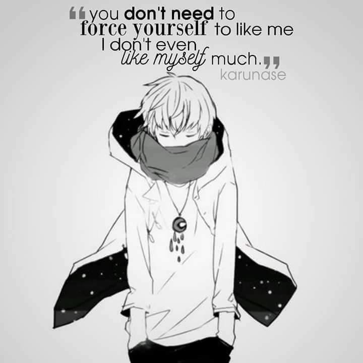 """"""" Tu n'as pas besoin de te forcer à m'aimer. Je ne m'aime pas non plus."""" ."""