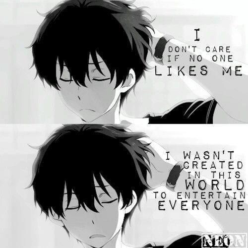 """"""" Je m'en fout si personne ne m'aime,  je n'ai pas était créé dans ce monde pour divertir quelqu'un """""""