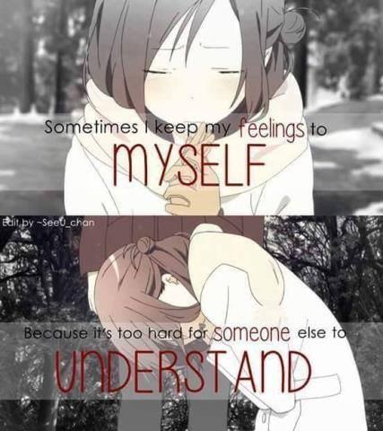 """"""" Parfois je garde mes sentiments pour moi car c'est trop dur a comprendre pour les autres. """""""