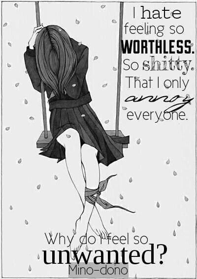 """"""" Je déteste me sentir si inutile. Si merdique. Je fais que d'embêter tous le monde. Pourquoi je me sens si indésirable. """""""