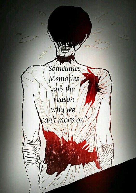 """""""Quelques fois les souvenirs sont la raison de pourquoi nous n'allons pas bien"""""""