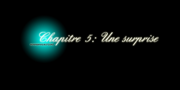 Chapitre o5 : Une surprise :)