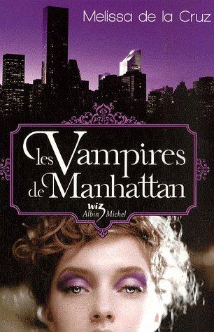 LES VAMPIRES DE MANHATTAN  de Melissa de la Cruz