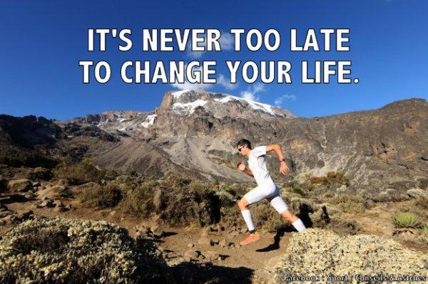 Il n'est jamais trop tard pour changer votre vie.