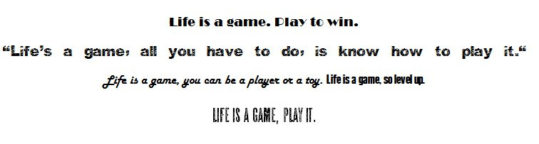 ♞ Life is a game ♜